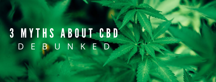 3 MYTHS YOU MIGHT BELIEVE ABOUT CBD TREATMENT