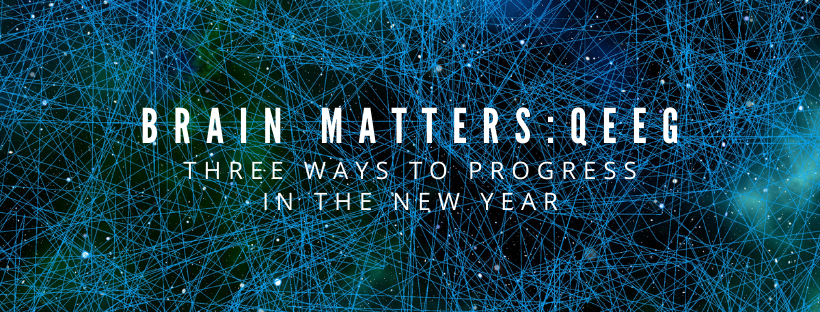 qEEG: 3 Ways to Progress in the New Year